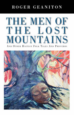 The Men of the Lost Mountains: And Other Haitian Folk Tales and Proverbs (Paperback)