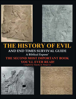 The History of Evil and Endtimes Survival Guide: A Biblical Expose - The Second Most Important Book You'll Ever Read! (Paperback)