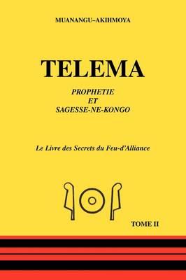 Telema: Tome II: Prohetie Et Sagesse-ne-kongo - Le Livre Des Secrets Du Feu-d'alliance (Paperback)