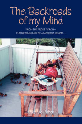 The Backroads of My Mind: From the Front Porch - Further Musings of a Montana Senior (Paperback)