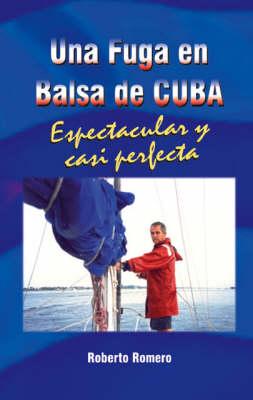 Una Fuga En Balsa De Cuba: Espetacular Y Casi Perfecta (Paperback)