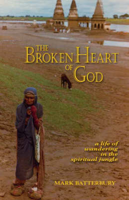 The Broken Heart of God: A Life of Wandering in the Spiritual Jungle (Paperback)