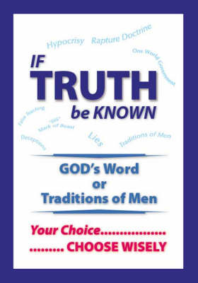 If Truth be Known: God's Word or Traditions of Men (Paperback)