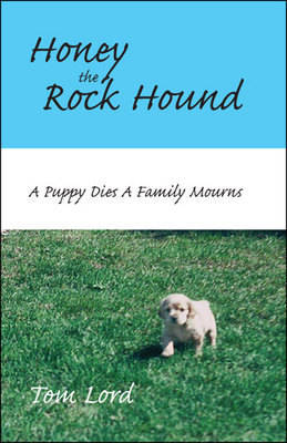 Honey the Rock Hound: A Puppy Dies a Family Mourns (Paperback)