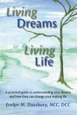 Living Dreams, Living Life: A Practical Guide to Understanding Your Dreams and How They Can Change Your Waking Life (Paperback)