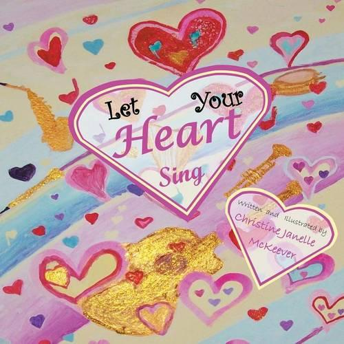 Let Your Heart Sing (Paperback)