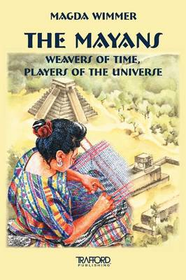 The Mayans: Weavers of Time, Players of the Universe (Paperback)