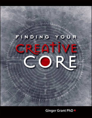 Finding Your Creative Core (Paperback)