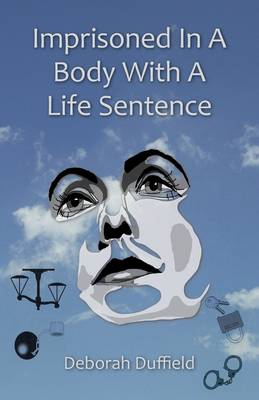 Imprisoned in a Body with a Life Sentence (Paperback)