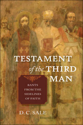 Testament of the Third Man: Rants from the Sidelines of Faith (Paperback)