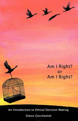 Am I Right? Or am I Right?: An Introduction to Ethical Decision Making (Paperback)