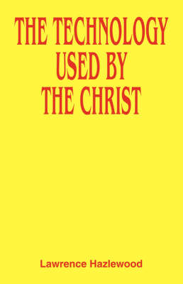 The Technology Used by the Christ (Paperback)