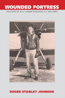 Wounded Fortress: The Story of 2D Lt. Tommy Kohlhaas, U.S. Air Corps (Paperback)