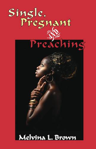 Single, Pregnant and Preaching (Paperback)