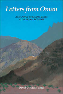 Letters from Oman: A Snapshot of Feudal Times as Oil Signals Change (Paperback)