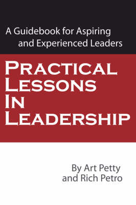 Practical Lessons in Leadership: A Guidebook for Aspiring and Experienced Leaders (Paperback)