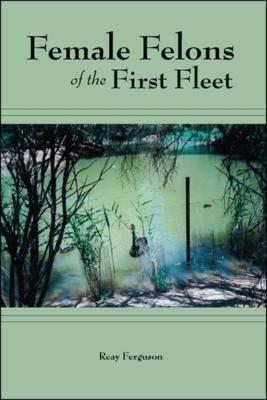 Female Felons of the First Fleet (Paperback)
