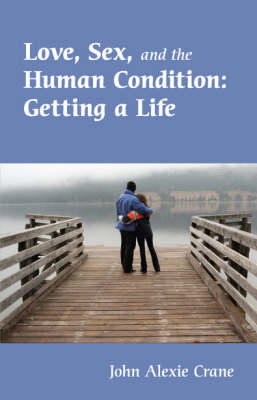 Love, Sex, and the Human Condition: Getting a Life (Paperback)