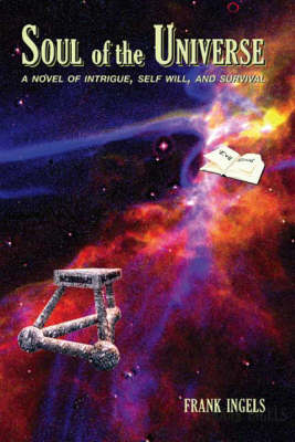 Soul of the Universe: A Novel of Intrigue, Self Will, and Survival (Paperback)