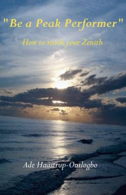 Be a Peak Performer: How to Reach Your Zenith (Paperback)