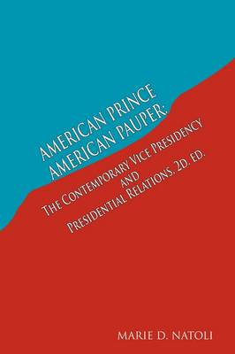 American Prince, American Pauper: The Contemporary Vice Presidency and Presidential Relations (Paperback)