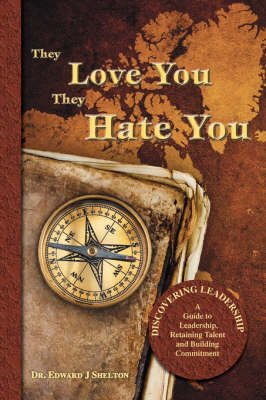 They Love You They Hate You: Discovering Leadership - A Guide to Leadership, Retaining Talent and Building Commitment (Paperback)