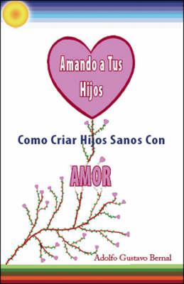 Amando a Tus Hijos: Como Criar Hijos Sanos Con Amor (Paperback)