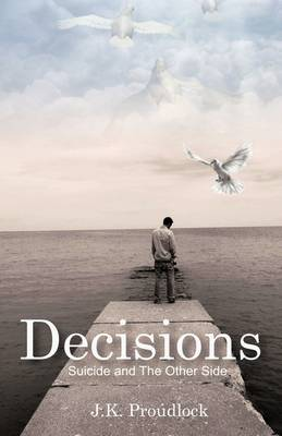 Decisions: Suicide And The Other Side (Paperback)