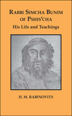 Rabbi Simcha Bunim of Pshis'cha: His Life and Teachings (Paperback)