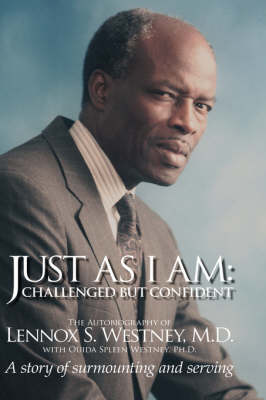 Just as I am: Challenged But Confident - A Story of Surmounting and Serving (Hardback)