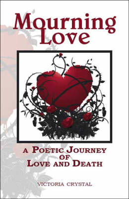 Mourning Love: A Poetic Journey of Love and Death (Paperback)