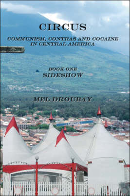 Circus: Sideshow Bk. 1: Communism, Contras and Cocaine in Central America (Paperback)