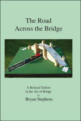 The Road Across the Bridge: A Relaxed Tuition in the Art of Bridge (Paperback)
