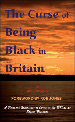 The Curse of Being Black in Britain: A Personal Experience of Living in the UK as an Ethnic Minority (Paperback)