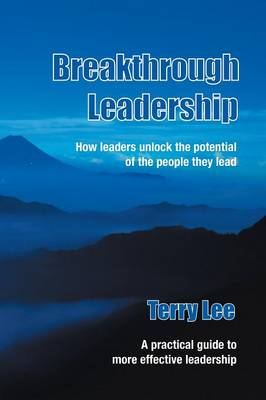 Breakthrough Leadership: How Leaders Unlock the Potential of the People They Lead (Paperback)