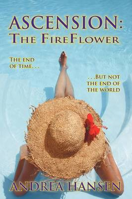 Ascension: The Fireflower - The End of Time, But Not the End of the World (Paperback)