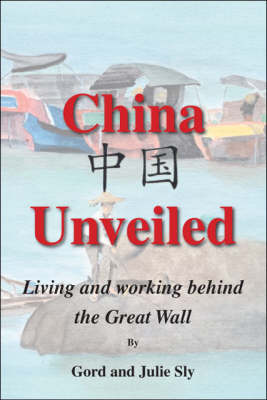 China Unveiled: Living and Working Behind the Great Wall (Paperback)