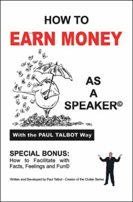 How to Earn Money as a Speaker: Turn Your Speaking Passion into Money! (Paperback)