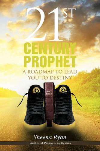 21st Century Prophet: A Roadmap to Lead You to Destiny (Paperback)