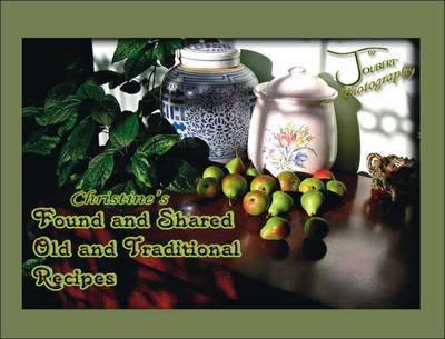 Christine's Found and Shared, Old and Traditional Recipes (Paperback)