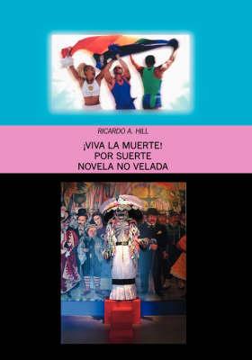 -iva La Muerte!: Por Suerte Novela No Velada (Hardback)
