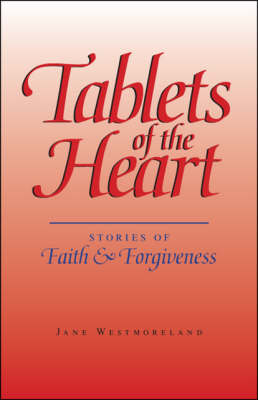 Tablets of the Heart: Stories of Faith and Forgiveness (Paperback)