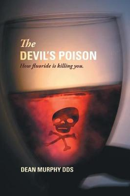 The Devil's Poison: How Fluoride is Killing You (Paperback)
