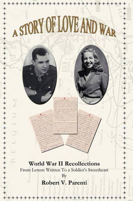 A Story of Love and War: World War II Recollections From Letters Written to a Soldier's Sweetheart (Hardback)