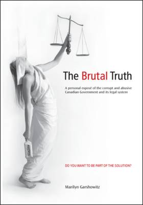 The Brutal Truth: A Personal Expose of the Corrupt and Abusive Canadian Government and Its Legal System (Paperback)