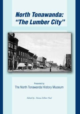 North Tonawanda: The Lumber City...: Presented by the North Tonawanda History Museum (Hardback)