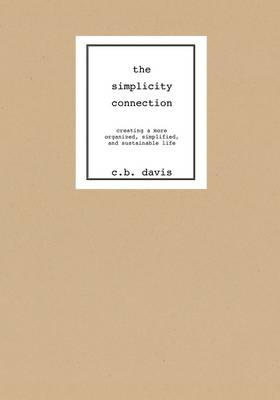 The Simplicity Connection: Creating a More Organized, Simplified and Sustainable Life (Paperback)