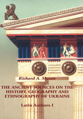 The Ancient Sources on the History, Geography and Ethnography of Ukraine - Latin Authors, Part 1 (Hardback)