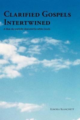 Clarified Gospels Intertwined (Hardback)