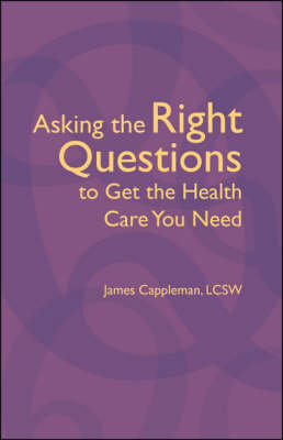 Asking the Right Questions to Get the Health Care You Need (Paperback)
